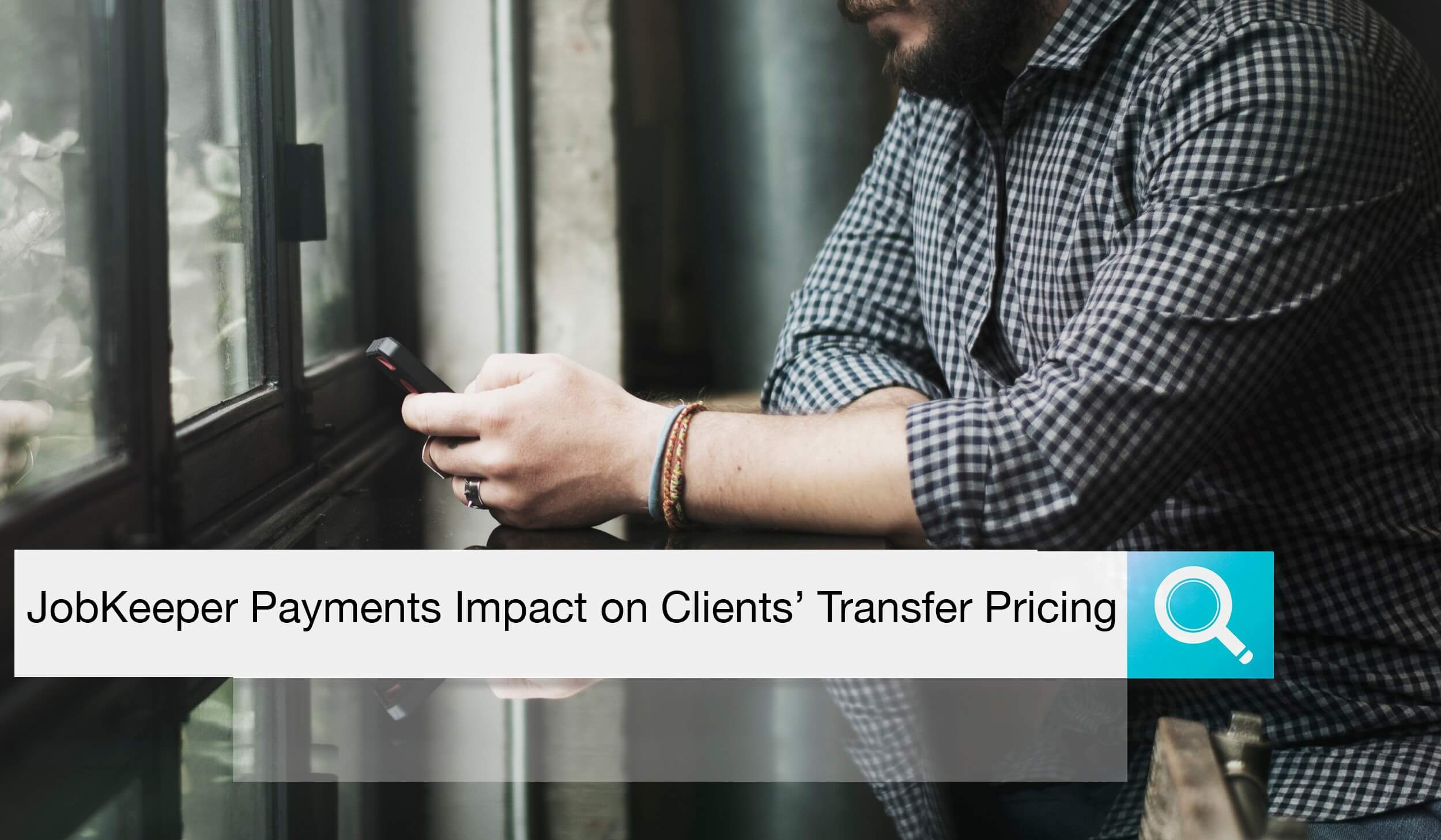 JobKeeper Payments - Impact on Your Clients' Transfer Pricing